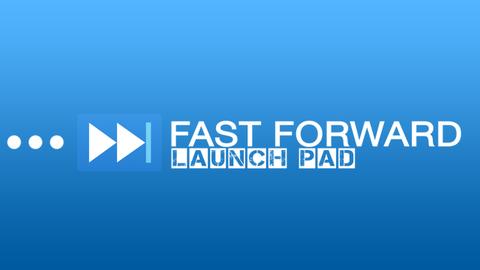 Fast Forward Launch Pad