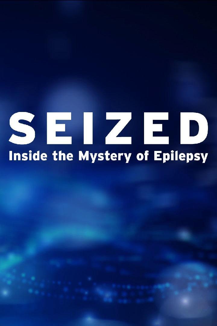 Seized: Inside The Mystery of Epilepsy