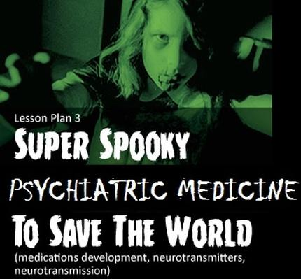 Lesson 3: Super Spooky Psychiatric Medicine to Save the World