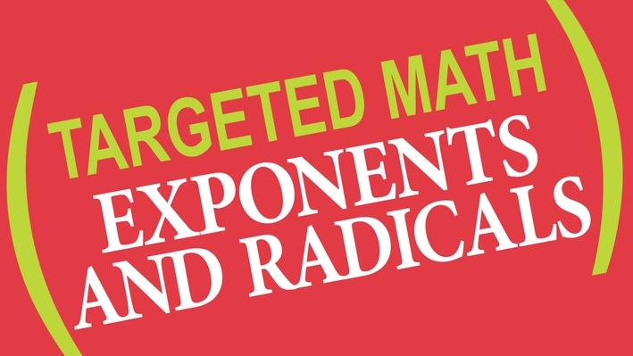 Targeted Math | Exponents and Radicals