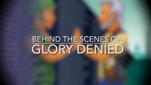Behind the Scenes of Glory Denied