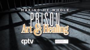 Making Me Whole. Prison, Art & Healing
