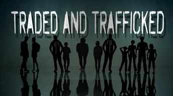 """""""Traded and Trafficked"""""""