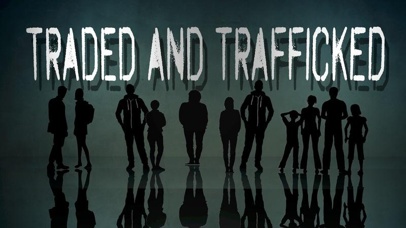 """Traded and Trafficked"""