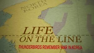 Life on the Line: Thunderbirds Remember War in Korea