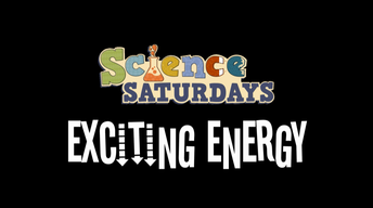 Science Saturdays - Exciting Energy