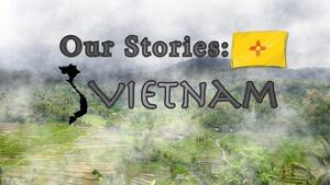Our Stories: Vietnam Part 1