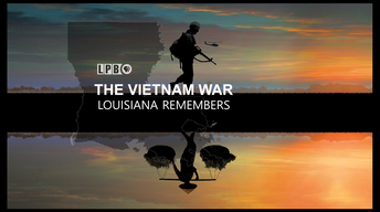The Vietnam War: Louisiana Remembers