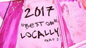 Dec. 28, 2017 | Year's Best of Locally – Part 2