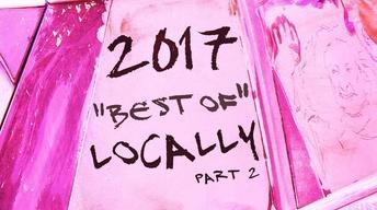 Dec. 28, 2017 | Year's Best of Locally – Part 2
