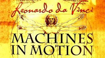 Leonardo da Vinci - Machines in Motion