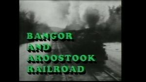 Bangor & Aroostook Railroad: The First 100 years