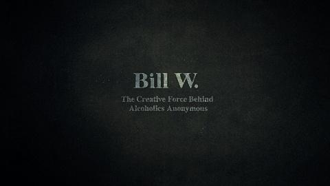 Bill W.: The Creative Force Behind Alcoholics Anonymous -- Bill W.: The Creative Force Behind Alcoholics Anonymous
