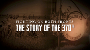 Fighting On Both Fronts: The Story of the 370th
