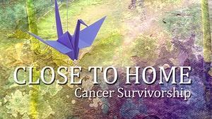 Close To Home Cancer Survivorship