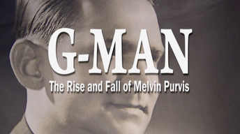 G-Man: The Rise and Fall of Melvin Purvis