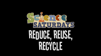 Science Saturdays - Reduce, Reuse, Recycle