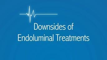 Downsides of Endoluminal Treatments