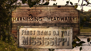 Harnessing The Headwaters: First Dams of the Mississippi
