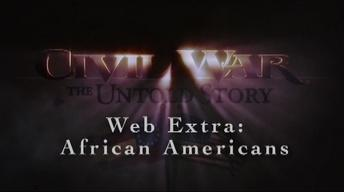 Civil War: The Untold Story Web Extra – African Americans