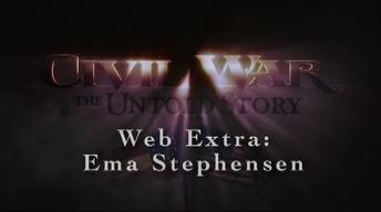 Civil War: The Untold Story Web Extra – Ema Stephensen