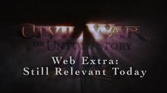 Civil War: The Untold Story Web Extra – Still Relevant Today