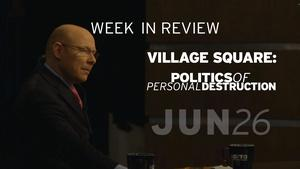 Village Square: Political Destruction - Jun 26, 2015