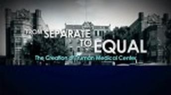 From Separate to Equal: The Creation of Truman Medical...