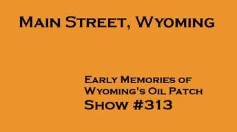 Early Memories of Wyoming's Oil Patch, Main Street, Wyo #313