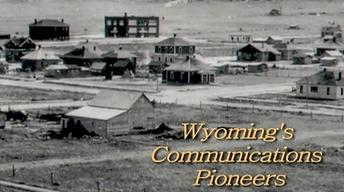 Wyoming's Communication Pioneers