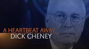 Dick Cheney - A Heartbeat Away