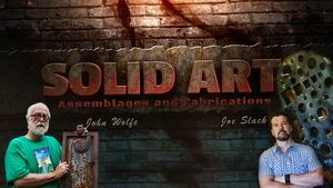 1502 - Solid Art: Assemblages and Fabrications