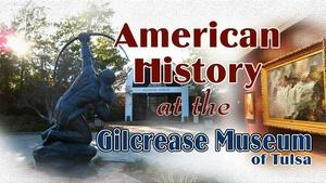 American History at the Gilcrease Museum in Tulsa