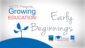 American Graduate, Growing Education: Early Beginnings