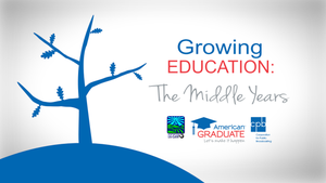 American Graduate, Growing Education: The Middle Years