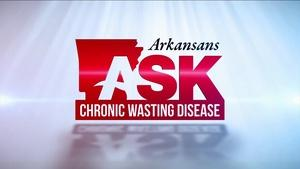 Arkansans Ask: Chronic Wasting Disease