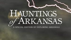 Exploring Arkansas Special Edition: Hauntings of Arkansas
