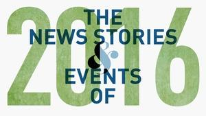The News Stories & Events of 2016