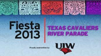 FIESTA 2013  |  Texas Cavaliers River Parade