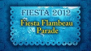 Fiesta 2012  |  Fiesta Flambeau Parade
