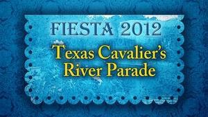 Fiesta 2012  |  Texas Cavalier's River Parade