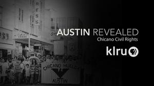 "Austin Revealed Chicano Civil Rights ""Activism & Organizing"""