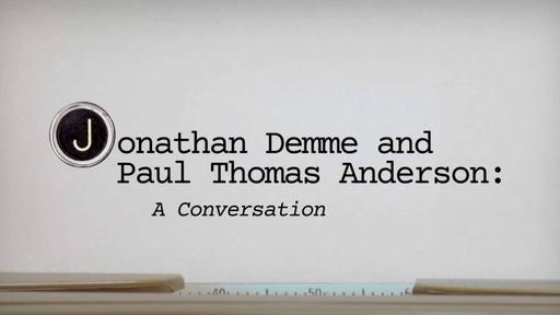 A Conversation w/ Jonathan Demme & Paul Thomas Anderson Pt 2 Video Thumbnail