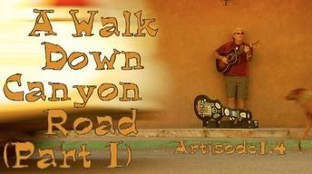 A Walk Down Canyon Road (Part 1) | 1.4
