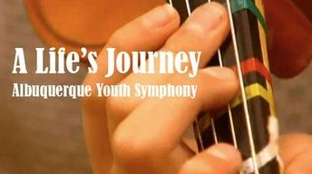 A Life's Journey: Albuquerque Youth Symphony