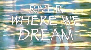 River Where We Dream