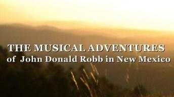 The Musical Adventures of John Donald Robb in New Mexico