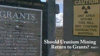 Should Uranium Mining Return to Grants? (1 of 2)