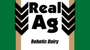 RealAg Robotic Dairy (Ep 602)