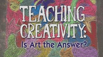 Teaching Creativity: Is Art the Answer?